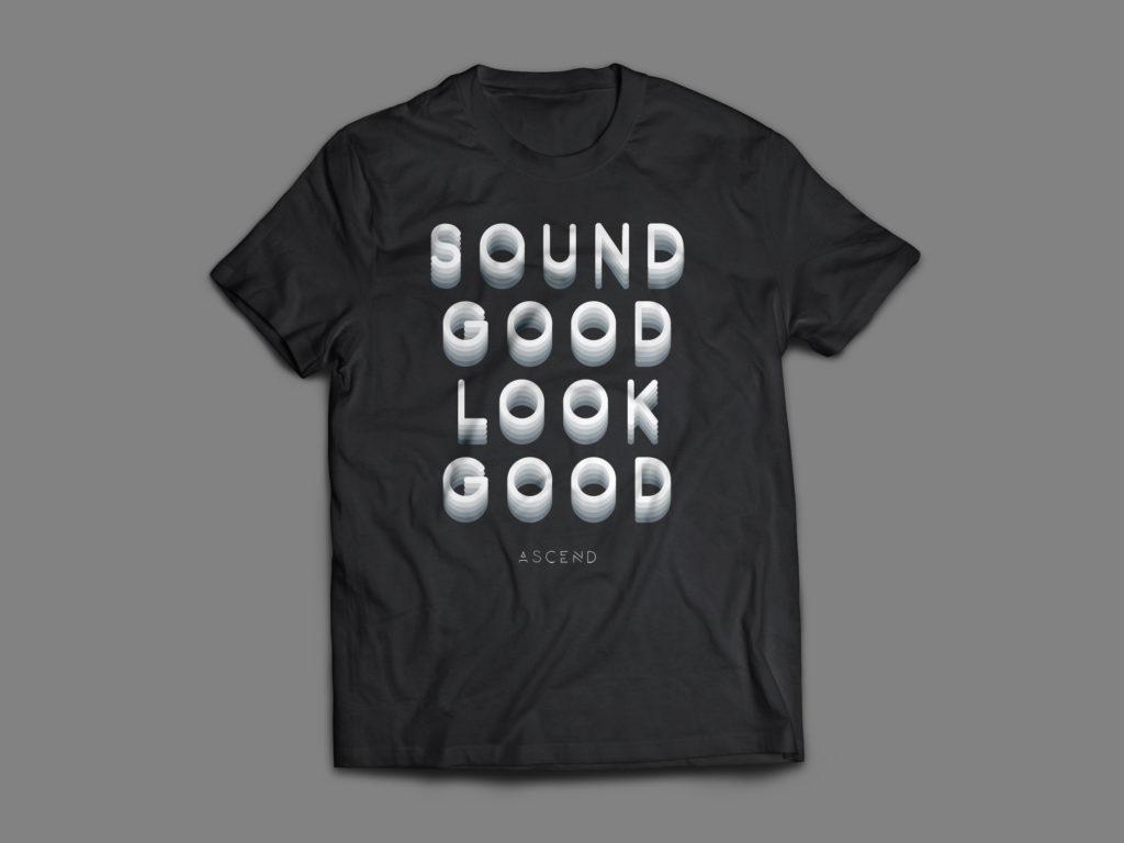 """Ascend Shirt """"sound good, look good"""""""
